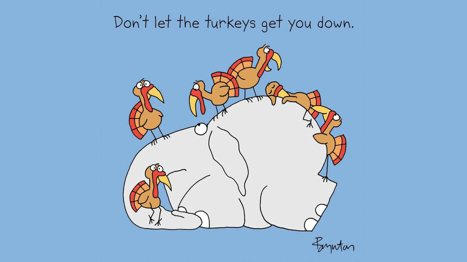 Don't Let the Turkeys Get You Down!